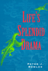 Life's Splendid Drama: Evolutionary Biology and the Reconstruction of Life's Ancestry, 1860-1940 (Science and Its Conceptual Foundations series) Cover Image