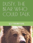 Dusty, the Bear Who Could Talk Cover Image