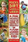Rocks, Dirt, Worms & Weeds: A Fun, User-Friendly, Illustrated Guide to Creating a Vegetable or Flower Garden with Your Kids Cover Image