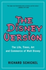 The Disney Version: The Life, Times, Art and Commerce of Walt Disney Cover Image
