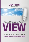 Take Charge of Your VIEW: Career Advice You Won't Get From Your Boss Cover Image