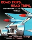 Road Trips. Head Trips, and Other Car-Crazed Writings Cover Image