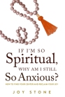 If I'm So Spiritual, Why Am I Still So Anxious?: How to Find Your Center and Reclaim Your Joy Cover Image