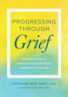 Progressing Through Grief: Guided Exercises to Understand Your Emotions and Recover from Loss Cover Image