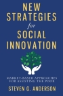 New Strategies for Social Innovation: Market-Based Approaches for Assisting the Poor Cover Image