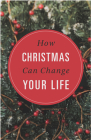 How Christmas Can Change Your Life (Pack of 25) Cover Image