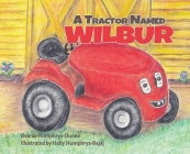 A Tractor Named Wilbur: Friendships Last Forever Cover Image