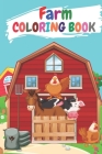 Farm Coloring Book: Cute Coloring Book For Toddlers. Contains Simple Coloring Templates With Farm Animals, Rural Landscape, Banyard Vehicl Cover Image