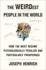 The WEIRDest People in the World: How the West Became Psychologically Peculiar and Particularly Prosperous Cover Image