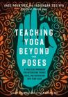 Teaching Yoga Beyond the Poses: A Practical Workbook for Integrating Themes, Ideas, and Inspiration into Your  Class Cover Image