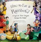 How to Eat a Rainbow: Magical Raw Vegan Recipes for Kids! Cover Image