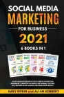 SOCIAL MEDIA MARKETING FOR BUSINESS 2021 6 BOOKS IN 1 Plan your Success with the Ultimate Course for Beginners to Master Facebook, Instagram, YouTube, Cover Image
