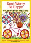 Don't Worry, Be Happy Coloring Book Treasury: Color Your Way to a Calm, Positive Mood Cover Image