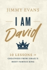 I Am David: 10 Lessons in Greatness from Israel's Most Famous King Cover Image