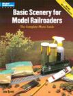 Basic Scenery for Model Railroaders: The Complete Photo Guide Cover Image