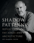 Shadow Patterns: Reflections on Fay Jones and His Architecture (Fay Jones Collaborative Series) Cover Image