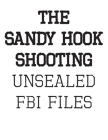 The Sandy Hook Shooting: The FBI Files: Unsealed Files on Adam Lanza & The Sandy Hook Shooting Cover Image