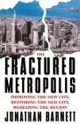 The Fractured Metropolis: Improving The New City, Restoring The Old City, Reshaping The Region Cover Image
