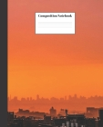 Composition Notebook: Sunset Over City Nifty Composition Notebook - Wide Ruled Paper Notebook Lined School Journal - 100 Pages - 7.5 x 9.25