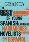 Los mejores narradores jóvenes en español / Granta: The Best of Young Spanish-La nguage Novelists Cover Image