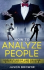 How To Analyze People: Understanding And Dealing With Manipulative People Cover Image