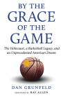 By the Grace of the Game: The Holocaust, a Basketball Legacy, and an Unprecedented American Dream Cover Image