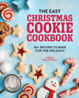 The Easy Christmas Cookie Cookbook: 60+ Recipes to Bake for the Holidays Cover Image