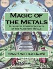 Magic of the Metals: Alchemical Correspondences of the Planetary Metals Cover Image