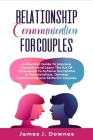 Relationship Communication for Couples: A Practical Guide to Improve Empathy and Learn the Art of Persuasion to Achieve Successful in Relationships. D Cover Image