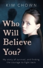 Who Will Believe You?: A True Story of Survival, Courage and Hope Cover Image