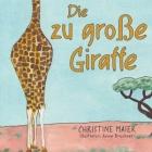 Die zu große Giraffe: Ein Kinderbuch darüber anders auszusehen, in die Welt zu passen und seine Superpower zu finden Cover Image