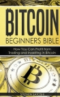 Bitcoin Beginners Bible: How You Can Profit from Trading and Investing in Bitcoin Cover Image