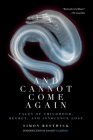 And Cannot Come Again: Tales of Childhood, Regret, and Innocence Lost Cover Image