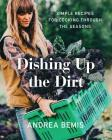 Dishing Up the Dirt: Simple Recipes for Cooking Through the Seasons Cover Image