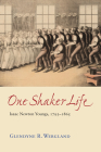 One Shaker Life: Isaac Newton Youngs, 1793-1865 Cover Image