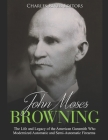 John Moses Browning: The Life and Legacy of the American Gunsmith Who Modernized Automatic and Semi-Automatic Firearms Cover Image