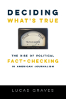 Deciding What's True: The Rise of Political Fact-Checking in American Journalism Cover Image