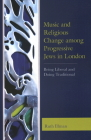 Music and Religious Change Among Progressive Jews in London: Being Liberal and Doing Traditional Cover Image
