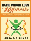 Rapid Weight Loss Hypnosis: A Step by Step Guide to Lose Weight Fast and Naturally, Fat Burn and Calorie Blast with Self-Hypnosis Cover Image