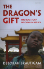The Dragon's Gift: The Real Story of China in Africa Cover Image