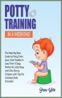 Potty Training in A Weekend: The Step-By-Step Guide to Potty Train Your Little Toddler in Less Than 3 Days. Perfect for Little Boys and Girls. Bonu Cover Image