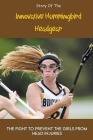 Story Of The Innovative Hummingbird Headgear: The Fight To Prevent The Girls From Head Injuries: Lacrosse Helmet History Cover Image