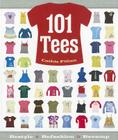101 Tees: Restyle + Refashion + Revamp Cover Image