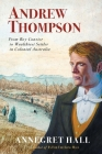Andrew Thompson: From Boy Convict to Wealthiest Settler in Colonial Australia Cover Image