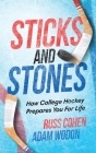 Sticks and Stones: How College Hockey Prepares You for Life Cover Image