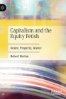 Capitalism and the Equity Fetish: Desire, Property, Justice Cover Image