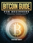 Bitcoin Guide for Beginners: The Simple Guide to Blockchain Technology, Cryptocurrency, and Mining Bitcoin Cover Image