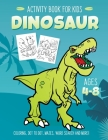 Dinosaur Activity Book for Kids Ages 4-8: Fun Art Workbook Games for Learning, Coloring, Dot to Dot, Mazes, Word Search, Spot the Difference, Puzzles Cover Image
