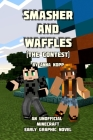 Smasher and Waffles: The Contest: An Unofficial Minecraft Early Graphic Novel Cover Image