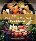 The Farmers Market Cookbook: The Ultimate Guide to Enjoying Fresh, Local, Seasonal Produce Cover Image